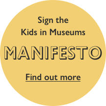 Sign the Kids in Museums Manifesto. Find out more.